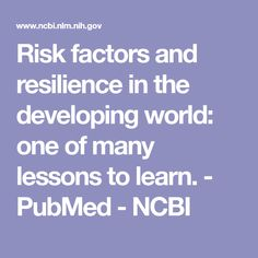 Risk factors and resilience in the developing world: one of many lessons to learn.  - PubMed - NCBI