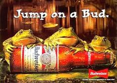 "Funny Frogs:  ""Jump on a Bud.""   -  I loved, loved, loved the Budweiser Frogs!!!"