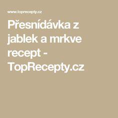 Přesnídávka z jablek a mrkve recept - TopRecepty.cz