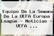 http://tecnoautos.com/wp-content/uploads/imagenes/tendencias/thumbs/equipo-de-la-semana-de-la-uefa-europa-league-noticias-uefa.jpg Europa League. Equipo de la Semana de la UEFA Europa League - Noticias - UEFA ..., Enlaces, Imágenes, Videos y Tweets - http://tecnoautos.com/actualidad/europa-league-equipo-de-la-semana-de-la-uefa-europa-league-noticias-uefa/