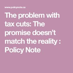 The problem with tax cuts: The promise doesn't match the reality : Policy Note