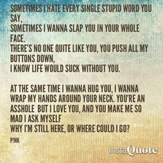One of the best lyrics ever from P!nk.  Hubby thinks I enjoy this song too much.  ;)