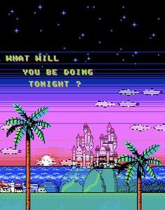 What will you be doing tonight? (8 bit art)