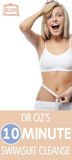 Dr Oz's 10 Minute Swimsuit Cleanse - must try this ASAP with summer here!