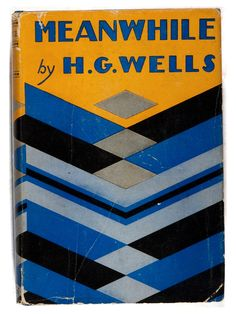 H. G. Wells. Meanwhile. George H. Doran, August 1927. FirstAmerican edition, first printing.