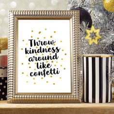 Throw kindness around like confetti Printable wall by Quotes2love