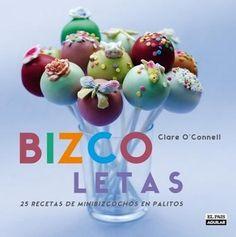 Bizcoletas ,25 recetas de minibizcochos en palitos  -    Clare O´Connell