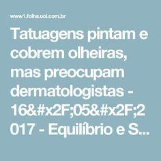 Tatuagens pintam e cobrem olheiras, mas preocupam dermatologistas - 16/05/2017 - Equilíbrio e Saúde - Folha de S.Paulo