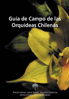 Orquídeas Chilenas. Guia de Campo  Novoa, P., J. Espejo, M. Cisternas, M. Rubio y E. Domínguez. 2006. Guía de Campo de las Orquídeas Chilenas. Ed. Corporación Chilena de la Madera, Concepción, Chile 120 pp. Begonia, Flora, Make It Simple, National Parks, Landscape, Nature, Drinks, Animals, Gardens