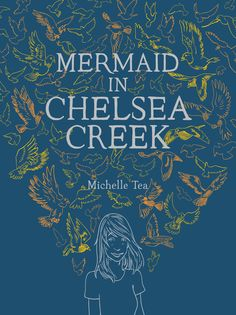 Mermaid in Chelsea Creek, Michelle Tea | The 21 Best YA Books Of 2013