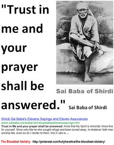 Sai Baba of Shirdi. - Trust in Me and your prayer shall be answered ..