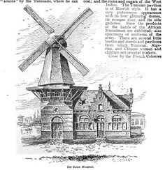 """Windmill exhibit by Blooker's Dutch Cocoa Company. """"The quaint old Holland mill is particularly interesting. It turns a chocolate-grater, and within the clumsy old tower rosy-cheeked Dutch maidens, in wooden shoes and gaudy dresses  serve steaming cups of cocoa to the thirsty. The mill is an exact copy of one which has stood in Amsterdam since 1806."""""""