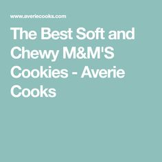 The Best Soft and Chewy M&M'S Cookies - Averie Cooks