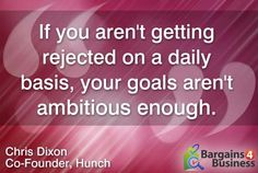 """If you aren't rejected on a daily basis, your goals aren't ambitious enough."" - Chris Dixon, Hunch Co-Founder"
