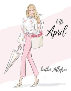 Hello April by Heather Stillufsen Foto Fashion, Fashion Art, Hello Weekend, Girly, Sassy Pants, New Month, Months In A Year, Illustrations, Fashion Sketches