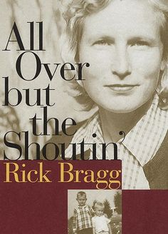 All Over but the Shoutin', Rick Bragg Poverty, family, the Deep SouthConsider this a rich, engrossing tale of survival in the Deep South. Good Books, Books To Read, My Books, Historical Romance, Historical Fiction, Reading Habits, Reading Lists, Book Writer, Book Boyfriends