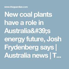 New coal plants have a role in Australia's energy future, Josh Frydenberg says | Australia news | The Guardian