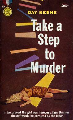 Take a Step to Murder by Day Keene, Gold Medal Books, cover artist: Robert Abbett. Vintage Book Covers, Comic Book Covers, Pulp Fiction Art, Crime Fiction, Raymond Chandler, Gold Book, Robert Kennedy, Romance, Artists