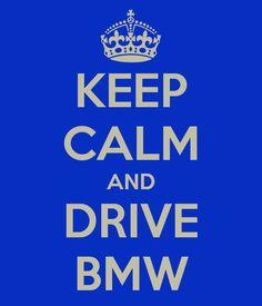 KEEP CALM AND DRIVE BMW