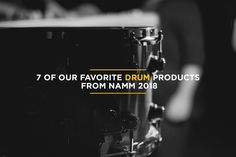 7 of Our Favorite Drum Products From NAMM 2018
