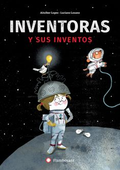 Inventores i els seus invents - Editorial Flamboyant Important Inventions, Der Handel, Coding For Kids, Disposable Diapers, Little Learners, Lectures, Book Nooks, Women In History, Science And Technology
