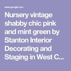 Nursery vintage shabby chic pink and mint green by Stanton Interior Decorating and Staging in West Chester Ohio | Baby room | Pinterest | Shabby chic pink, Vin…