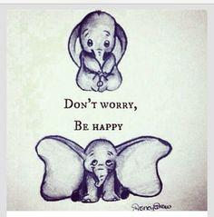 "disney ""Don't Worry, Be Happy"" dumbo elephant Disney Love, Disney Magic, Disney Art, Dumbo Disney, Disney Pens, Walt Disney, Cute Quotes, Funny Quotes, Happy Quotes"