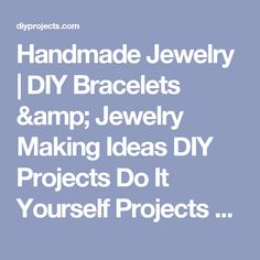 Handmade Jewelry   DIY Bracelets & Jewelry Making Ideas DIY Projects Do It Yourself Projects and Crafts