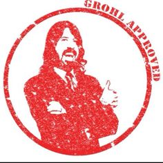 Grohl Approved....He should be president! :D