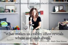 what makes us crabby often reveals where our idols dwell.