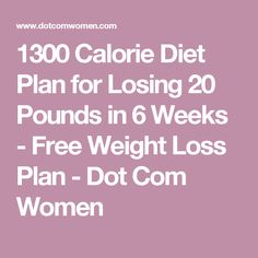 1300 Calorie Diet Plan for Losing 20 Pounds in 6 Weeks - Free Weight Loss Plan - Dot Com Women