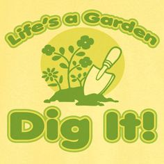 Life's a Garden: Dig it Novelty T Shirt Z11957 by RogueAttire