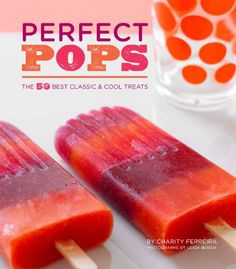 Perfect Pops: The 50 Best Classic & Cool Treats Hardcover