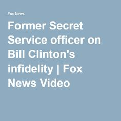 Former Secret Service officer on Bill Clinton's infidelity | Fox News Video