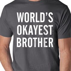 World's Okayest Brother Shirt Funny Mens T Shirt gift for brother Birthday gift matching Christmas gift sister cool siblings gift tshirt by signaturetshirts on Etsy https://www.etsy.com/listing/199263580/worlds-okayest-brother-shirt-funny-mens