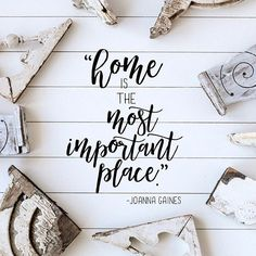 """""""Home is the most important place."""" -Joanna Gaines   .  And who am I to argue with the Queen?   #CottonStemQuotables ."""