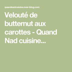Velouté de butternut aux carottes - Quand Nad cuisine...