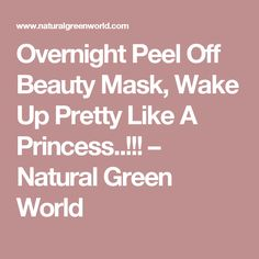 Overnight Peel Off Beauty Mask, Wake Up Pretty Like A Princess..!!! – Natural Green World