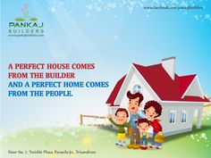 A Perfect House Comes From the Builder and a Perfect Home Comes from the People.