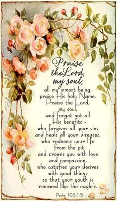 Psalm 103 - NIV Bible - Praise the LORD, my soul; all my inmost being,. Praise The Lords, Praise And Worship, Praise God, Bible Verses Quotes, Bible Scriptures, Motivational Scriptures, Prayer Verses, Biblical Quotes, Prayer Cards