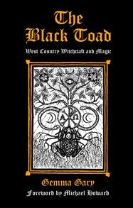 The Black Toad - West Country Witchcraft and Magic Gemma Gary with forward by Mike Howard. Troy Books - Publishers of Traditional Ways -