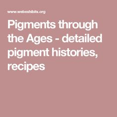 Pigments through the Ages - detailed pigment histories, recipes