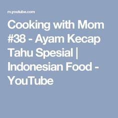 Cooking with Mom #38 - Ayam Kecap  Tahu Spesial | Indonesian Food - YouTube