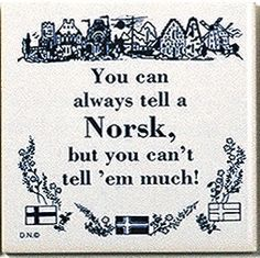 "A unique gift for someone with European roots. This charming quality decorative magnetic tile features the saying: ""You can always tell a Norsk, but you can't tell 'em much!"" - Approximate Dimensions"