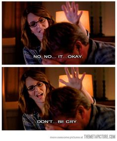 This is how I react when someone cries.  Don't...be cry.