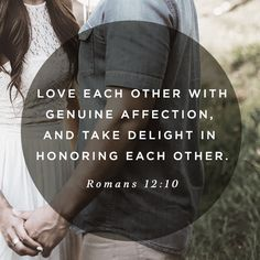 Love each other devotedly and with brotherly love; and set examples for each other in showing respect. -- Romans 12:10