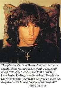 Jim Morrison. One of my Favorite quotes ever.