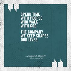 """""""Spend time with people who walk with God. The company we keep shapes our lives. Christian Encouragement, Encouragement Quotes, Bible Quotes, Charles Stanley Quotes, Mom Prayers, Reformed Theology, Encouraging Bible Verses, Growth Quotes, Biblical Inspiration"""