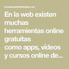 En la web existen muchas herramientas online gratuitas comoapps,vídeosycursos onlinede gran utilidad para aprender inglés o parapronunciar
