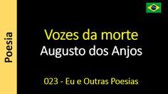 Poesia - Sanderlei Silveira: Augusto dos Anjos - 023 - Vozes da morte
